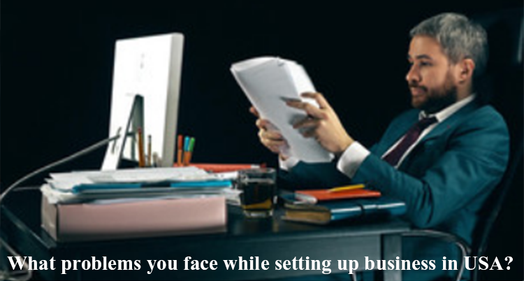 What problems you face while setting up business in USA