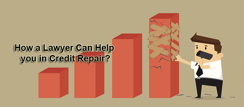 How a Lawyer Can Help you in Credit Repair?
