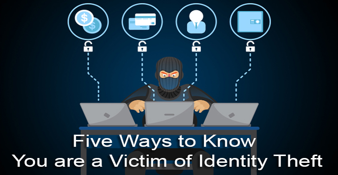 Five ways to know you are a victim of Identity Theft