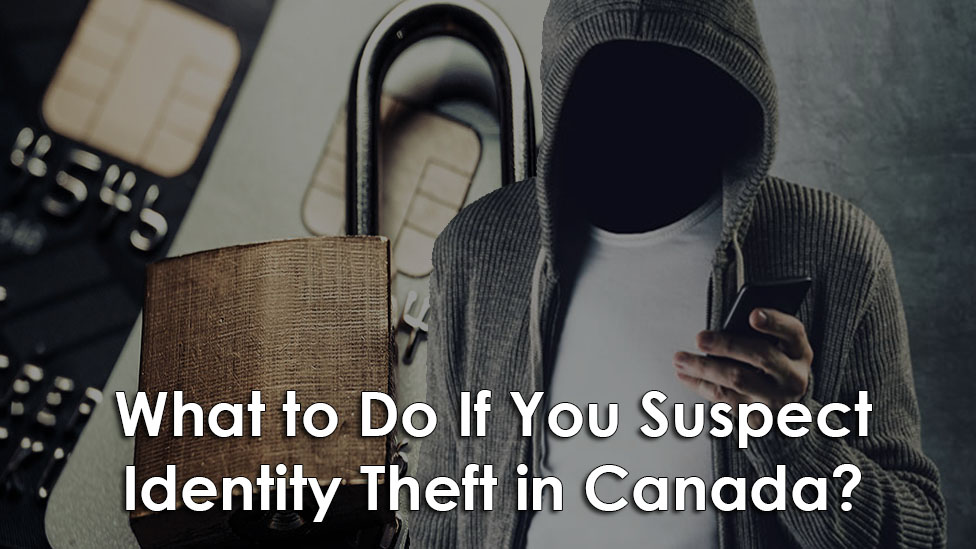 What to Do If You Suspect Identity Theft in Canada