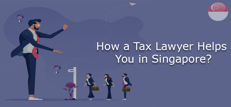 How a tax lawyer helps you in Singapore