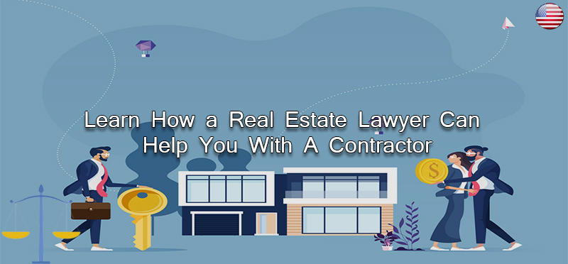 Learn How a Real Estate Lawyer Can Help You With A Contractor