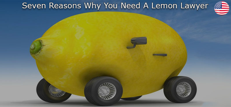 Seven Reasons Why You Need A Lemon Lawyer