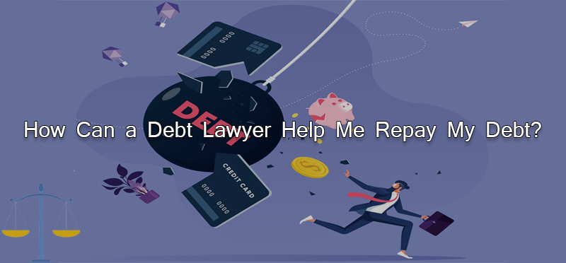 How Can a Debt Lawyer Help Me Repay My Debt?
