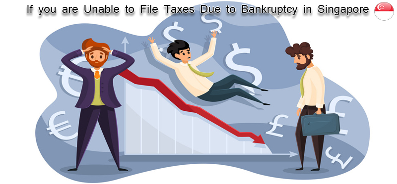 If you are unable to file taxes due to bankruptcy in Singapore