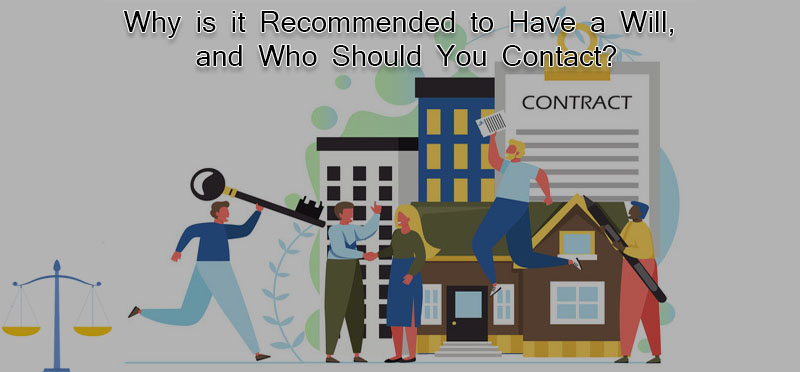 Why is it Recommended to have a will, and who should you contact?