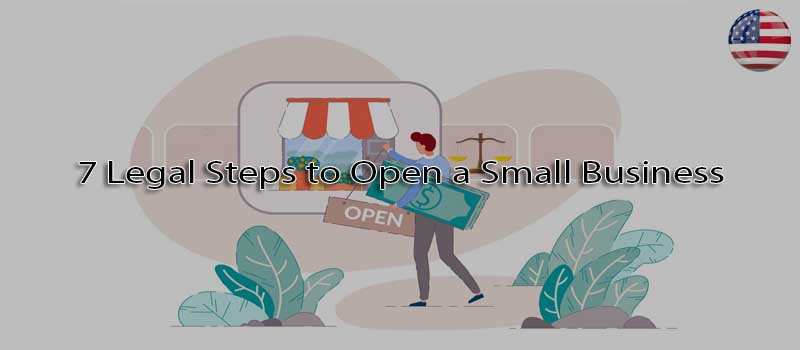 7 legal steps to open a small business