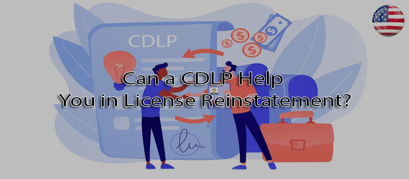 Can a CDLP help you in license reinstatement?