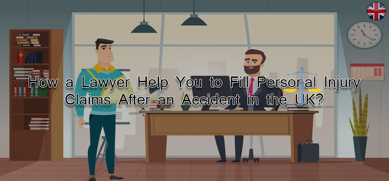 How a lawyer help you to fill personal injury claims after an accident in the UK?