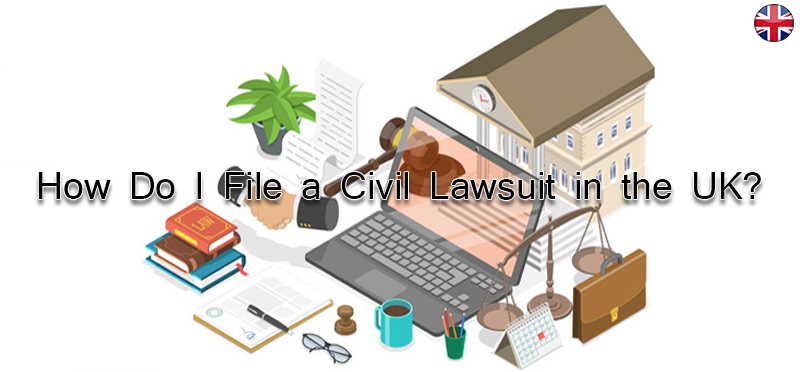 How do I file a civil lawsuit in the UK?