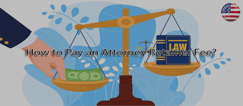 How to pay an attorney retainer fee?