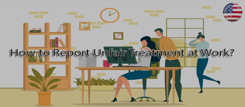 How to report unfair treatment at work?