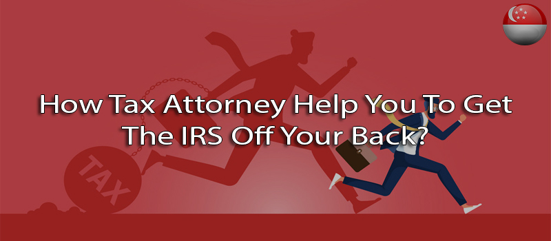 How tax attorney help you to get the irs off your back?
