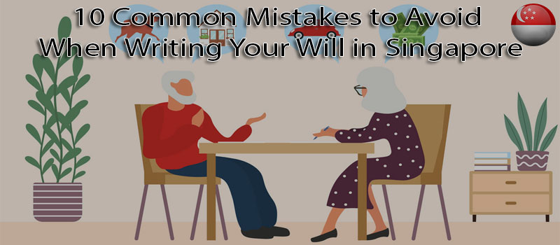 10 common mistakes to avoid when writing your Will in Singapore