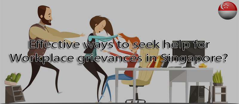 Effective ways to seek help for Workplace grievances in Singapore?