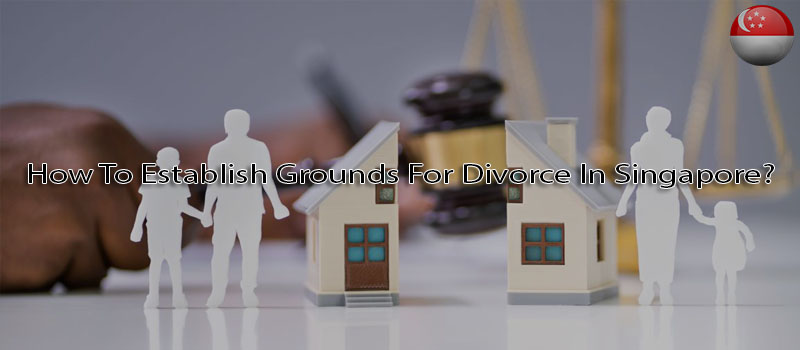 How To Establish Grounds For Divorce In Singapore?