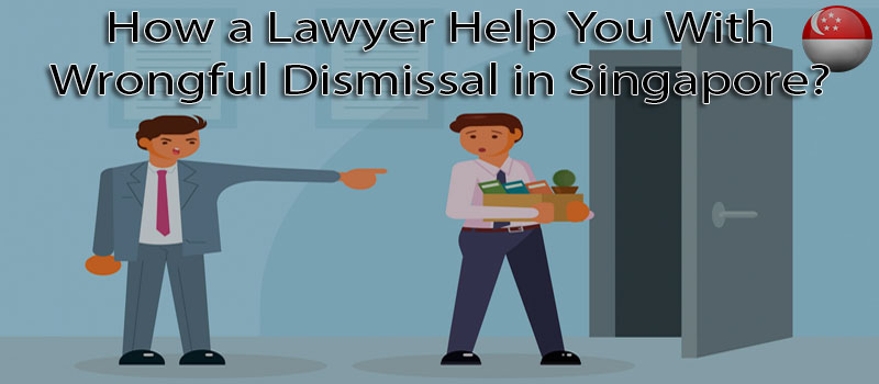 How a Lawyer Help You With Wrongful Dismissal in Singapore?