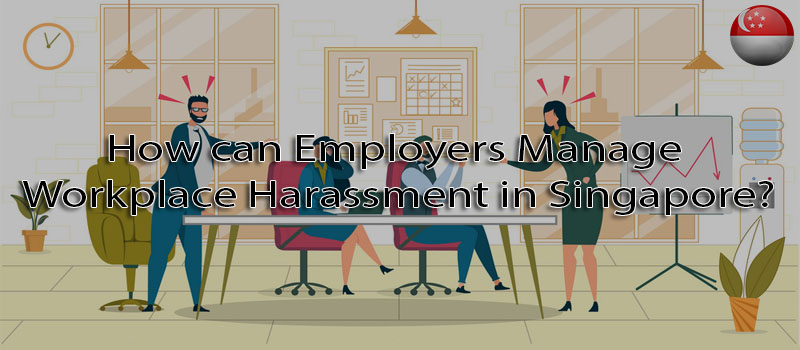How can employers manage workplace harassment in Singapore?