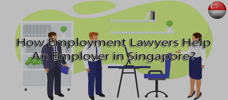 How employment lawyers help an employer in Singapore?