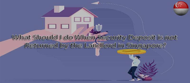 What should I do when security deposit is not returned by the landlord in Singapore?