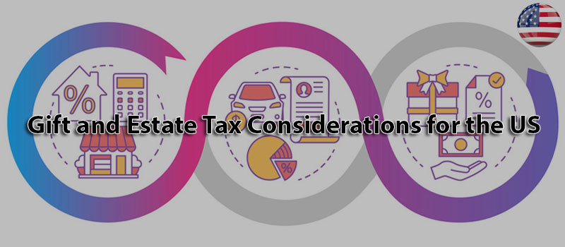 Gift and Estate Tax Considerations for the US