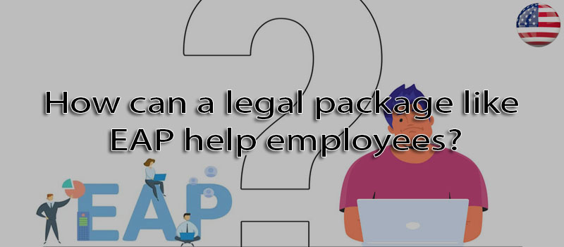 How can a legal package like EAP help employees?