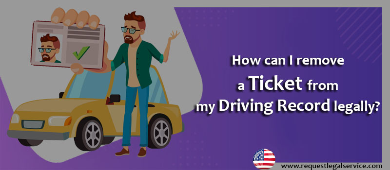 How can I remove a ticket from my driving record legally?